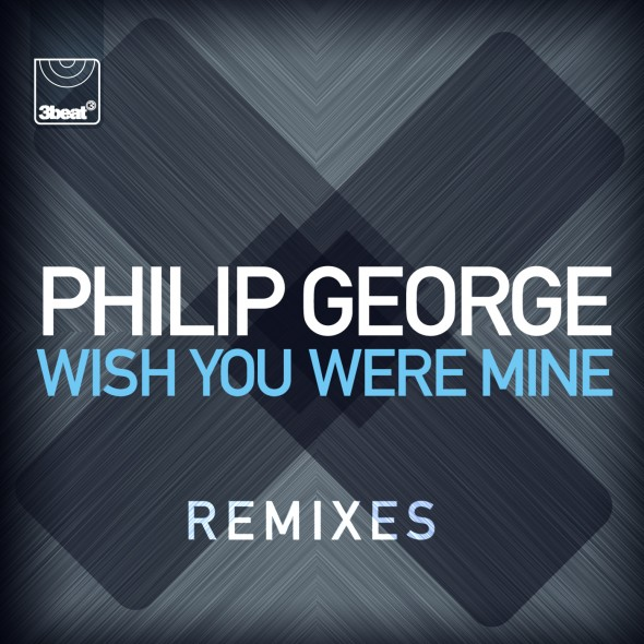 Philip George - Wish You Were Mine (Remixes) [3Beat]