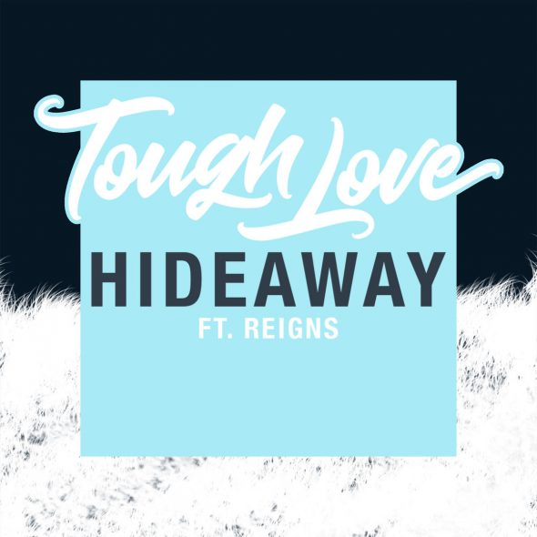 remixes: Tough Love – Hideaway (feat Reigns)